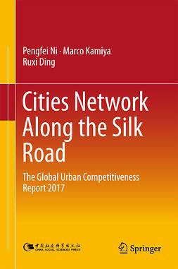 Ding, Ruxi - Cities Network Along the Silk Road, e-bok