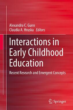 Gunn, Alexandra C. - Interactions in Early Childhood Education, e-kirja