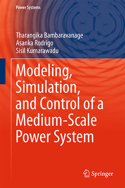 Bambaravanage, Tharangika - Modeling, Simulation, and Control of a Medium-Scale Power System, ebook