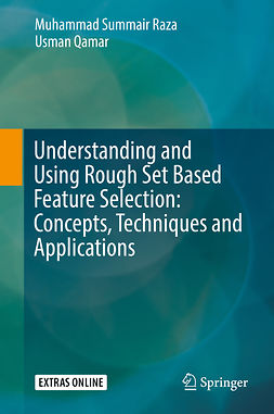 Qamar, Usman - Understanding and Using Rough Set Based Feature Selection: Concepts, Techniques and Applications, ebook