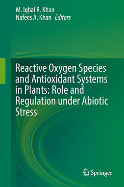 Khan, M. Iqbal R. - Reactive Oxygen Species and Antioxidant Systems in Plants: Role and Regulation under Abiotic Stress, ebook