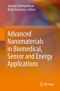 Chattopadhyay, Jayeeta - Advanced Nanomaterials in Biomedical, Sensor and Energy Applications, ebook