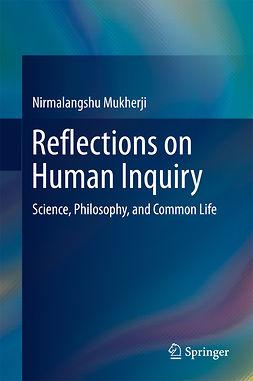 Mukherji, Nirmalangshu - Reflections on Human Inquiry, ebook
