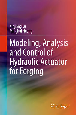 Huang, Minghui - Modeling, Analysis and Control of Hydraulic Actuator for Forging, ebook