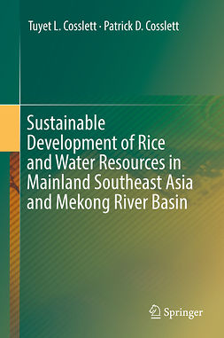 Cosslett, Patrick D. - Sustainable Development of Rice and Water Resources in Mainland Southeast Asia and Mekong River Basin, ebook