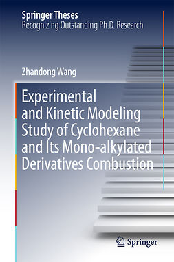 Wang, Zhandong - Experimental and Kinetic Modeling Study of Cyclohexane and Its Mono-alkylated Derivatives Combustion, ebook
