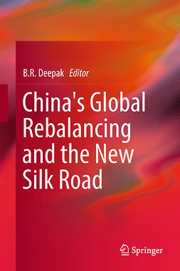 Deepak, B. R. - China's Global Rebalancing and the New Silk Road, ebook