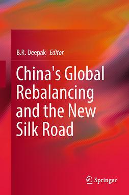 Deepak, B. R. - China's Global Rebalancing and the New Silk Road, e-kirja