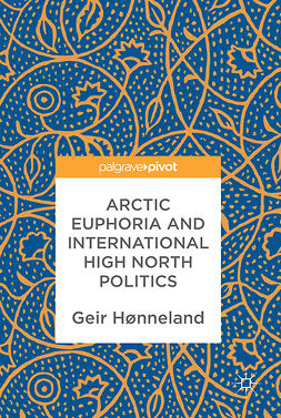 Hønneland, Geir - Arctic Euphoria and International High North Politics, e-bok