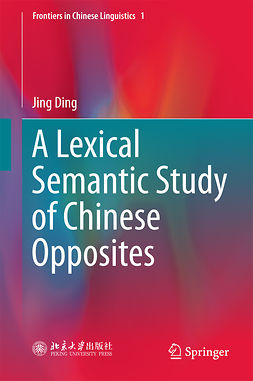 Ding, Jing - A Lexical Semantic Study of Chinese Opposites, ebook