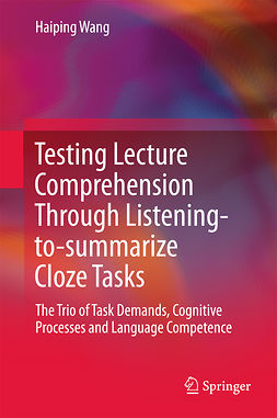 Wang, Haiping - Testing Lecture Comprehension Through Listening-to-summarize Cloze Tasks, ebook