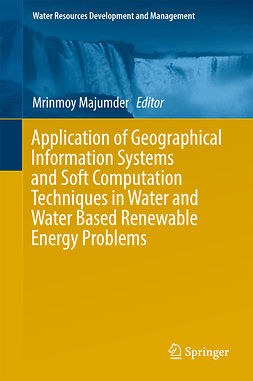 Majumder, Mrinmoy - Application of Geographical Information Systems and Soft Computation Techniques in Water and Water Based Renewable Energy Problems, ebook