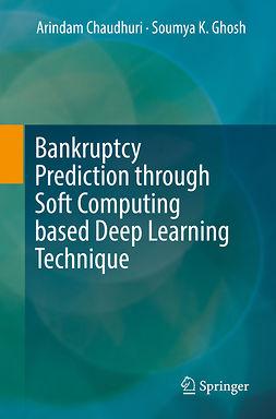 Chaudhuri, Arindam - Bankruptcy Prediction through Soft Computing based Deep Learning Technique, ebook