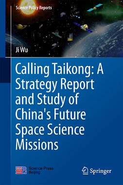 Wu, Ji - Calling Taikong: A Strategy Report and Study of China's Future Space Science Missions, ebook