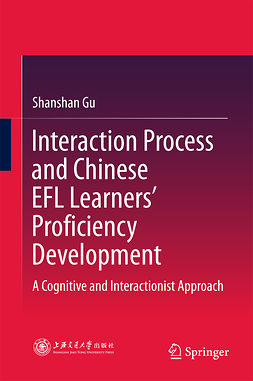Gu, Shanshan - Interaction Process and Chinese EFL Learners' Proficiency Development, e-kirja