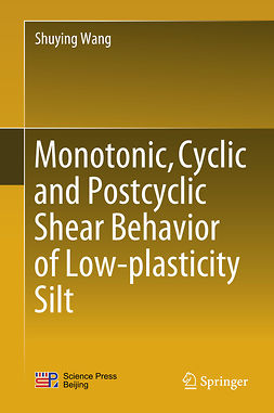 Wang, Shuying - Monotonic, Cyclic and Postcyclic Shear Behavior of Low-plasticity Silt, ebook