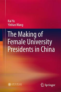 Wang, Yinhan - The Making of Female University Presidents in China, e-bok