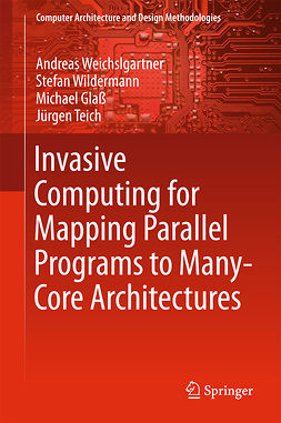 Glaß, Michael - Invasive Computing for Mapping Parallel Programs to Many-Core Architectures, ebook