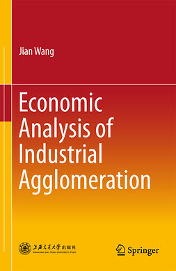 Wang, Jian - Economic Analysis of Industrial Agglomeration, ebook