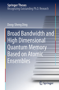 Ding, Dong-Sheng - Broad Bandwidth and High Dimensional Quantum Memory Based on Atomic Ensembles, ebook