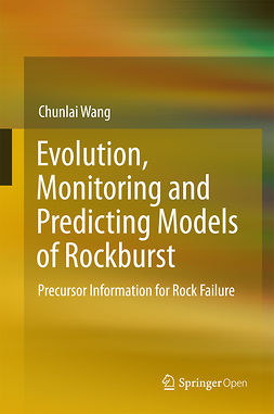 Wang, Chunlai - Evolution, Monitoring and Predicting Models of Rockburst, e-kirja