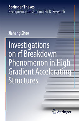 Shao, Jiahang - Investigations on rf breakdown phenomenon in high gradient accelerating structures, ebook