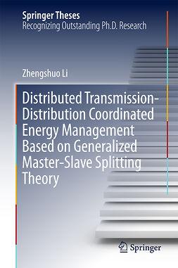 Li, Zhengshuo - Distributed Transmission-Distribution Coordinated Energy Management Based on Generalized Master-Slave Splitting Theory, ebook