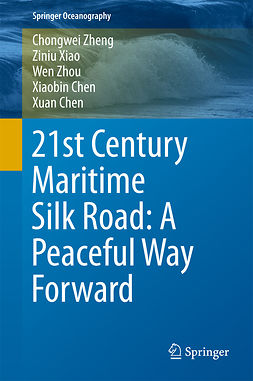 Chen, Xiaobin - 21st Century Maritime Silk Road: A Peaceful Way Forward, e-kirja