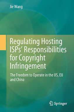 Wang, Jie - Regulating Hosting ISPs' Responsibilities for Copyright Infringement, ebook
