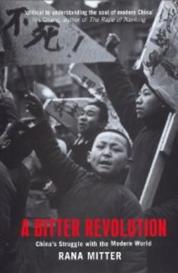 Mitter, Rana - A Bitter Revolution: China's struggle with the modern world, e-kirja