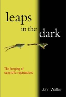 Waller, John - Leaps in the Dark: The making of scientific reputations, e-kirja