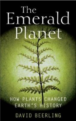 Beerling, David - The Emerald Planet: How plants changed Earth's history, ebook