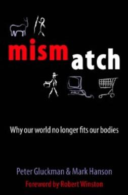 Gluckman, Peter - Mismatch: Why our world no longer fits our bodies, ebook