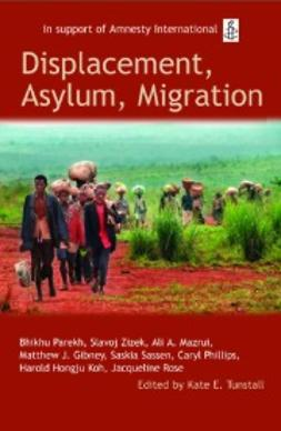 Tunstall, Kate E. - Displacement, Asylum, Migration: The Oxford Amnesty Lectures 2004, ebook