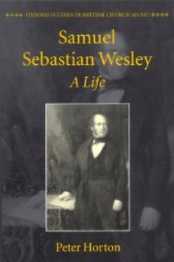 Horton, Peter - Samuel Sebastian Wesley: A Life, ebook