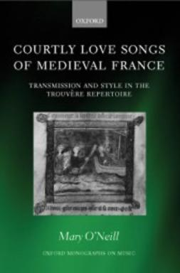 O´Neill, Mary - Courtly Love Songs of Medieval France: Transmission and Style in TrouvÉre Repertoire, ebook