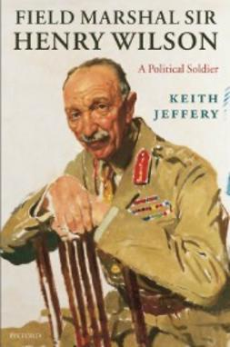 Jeffery, Keith - Field Marshal Sir Henry Wilson: A Political Soldier, ebook