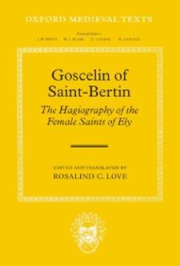 Love, Rosalind C. - Goscelin of Saint-Bertin: The Hagiography of the Female Saints of Ely, e-bok