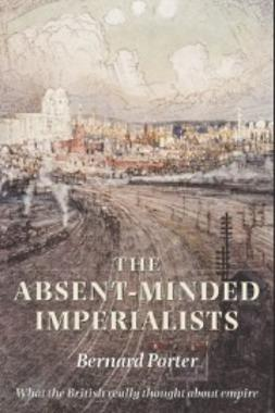 Porter, Bernard - The Absent-Minded Imperialists: Empire, Society, and Culture in Britain, ebook