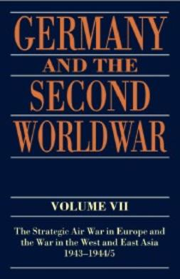 Germany and the Second World War Volume VII : The Strategic Air War in Europe and the War in the West and East Asia, 1943-1944/5