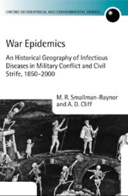 Cliff, Andrew - War Epidemics: An Historical Geography of Infectious Diseases in Military Conflict and Civil Strife, 1850-2000, e-bok