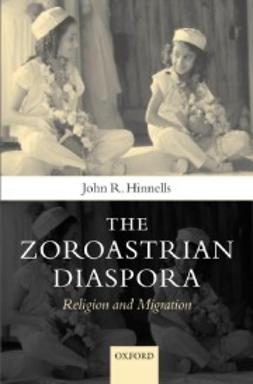 Hinnells, John R. - The Zoroastrian Diaspora: Religion and Migration, ebook