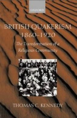 Kennedy, Thomas C. - British Quakerism, 1860-1920: The Transformation of a Religious Community, ebook