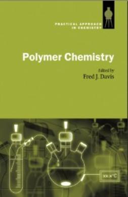 Davis, Fred J. - Polymer Chemistry: A Practical Approach, ebook