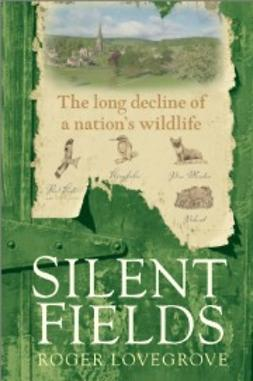 Lovegrove, Roger - Silent Fields: The long decline of a nation's wildlife, ebook