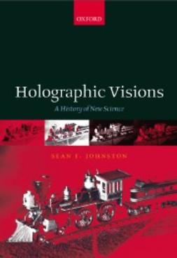 Johnston, Sean - Holographic Visions: A History of New Science, ebook