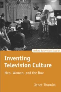 Thumim, Janet - Inventing Television Culture : Men, Women, and the Box, ebook