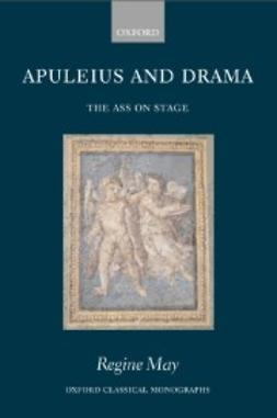 May, Regine - Apuleius and Drama: The Ass on Stage, e-bok