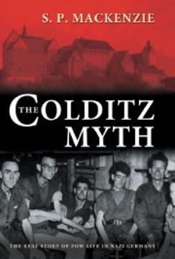 MacKenzie, S. P. - The Colditz Myth: British and Commonwealth Prisoners of War in Nazi Germany, e-bok