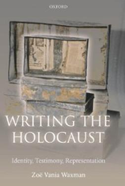 Waxman, Zoe Vania - Writing the Holocaust: Identity, Testimony, Representation, ebook